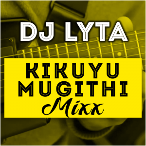 Dj Lyta – Kikuyu Mugithi Mix Download