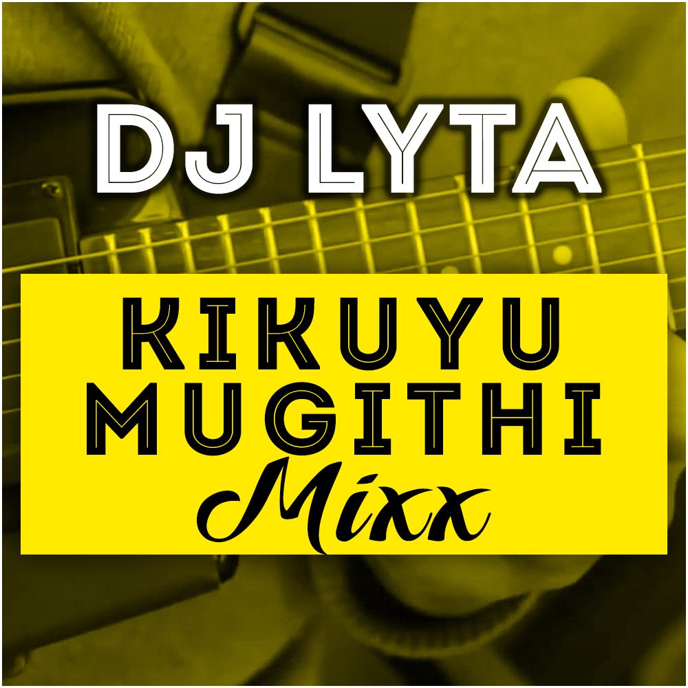 Dj Lyta - Kikuyu Mugithi Mix - DJ LYTA
