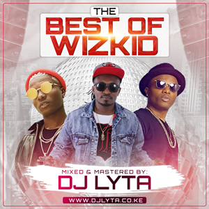 Dj Lyta – The Best Of Wizkid 2018