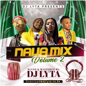 Dj Lyta - Naija Afrobeat Vol 2 Download - DJ LYTA